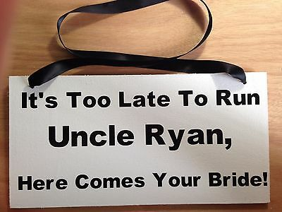 Ring Bearer Sign, It's too late to run uncle (name), here comes your - Ring Bearer Signs