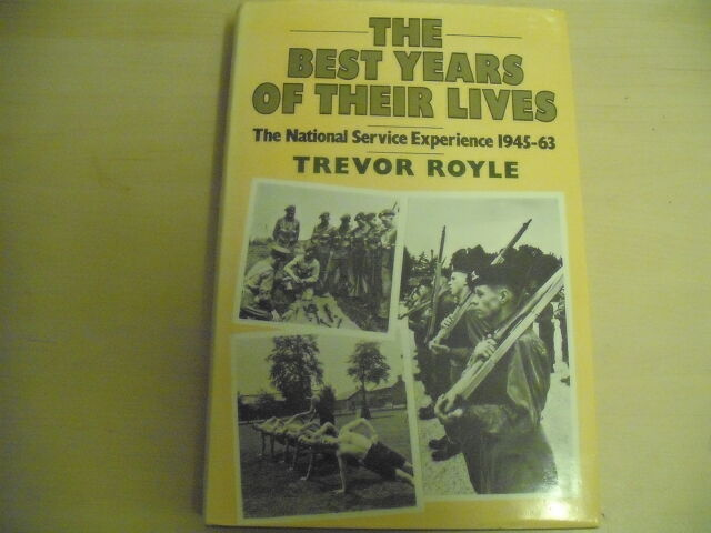THE BEST YEARS OF THEIR LIVES NATIONAL SERVICE EXPERIENCE 1945 - 1963 HB 1987