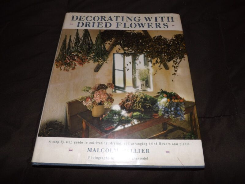 DECORATING WITH DRIED FLOWERS MALCOLM HILLIER 1987 hc/dj 1st edition U.S. Floral