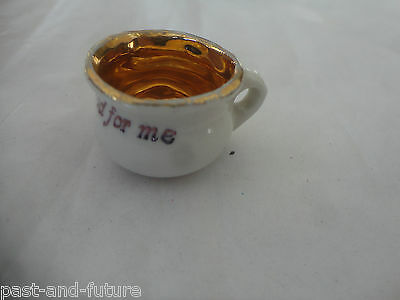 """MINIATURE GERMANY CHAMBER POT """"NOTHING TO GOOD FOR ME"""" , 5/8"""" TALL."""