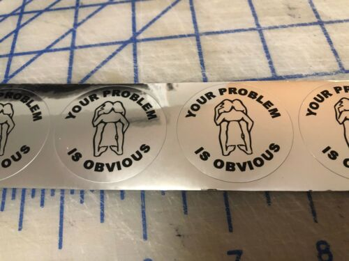 Funny YOUR PROBLEM IS OBVIOUS Hard Hat Sticker Construction DecalS