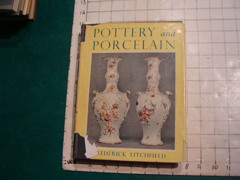 vintage book: POTTERY & PORCELAIN by Frederick Litchfield w torn jacket, 1951