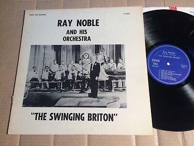 RAY NOBLE & HIS ORCHESTRA - THE SWINGING BRITON - LP - SWING ERA RECORDS LP-1012