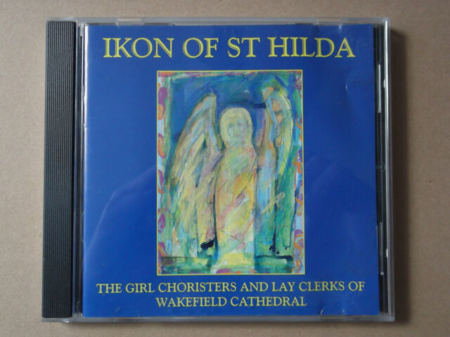 GIRL CHORISTERS OF WAKEFIELD CATHEDRAL - Ikon Of St Hilda (2001)CD near mint