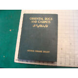 vintage book: ORIENTAL RUGS and CARPETS arthur urbane dilley, 1931, 303 pages