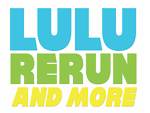 LULU RERUN AND MORE