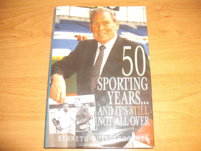 50 SPORTING YEARS And It's Still Not All Over HB 1999 Kenneth Wolstenholme Book