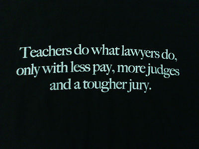 New 'Teachers do what Lawyers do..' Funny Humor Dark Green Mens Sz XL