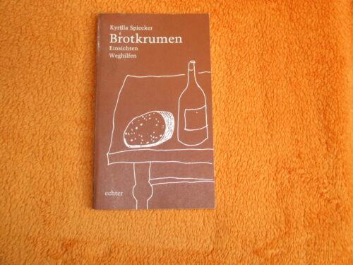 Brotkrumen -- Einsichten, Weghilfen von Kyrilla Spiecker, Taschenbuch 1983