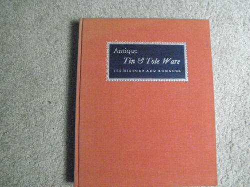 Antique Tin & Tole Ware ITS HISTORY & ROMANCE  First Edition 1958