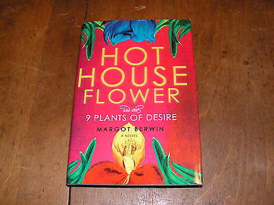 Hothouse Flower and the Nine Plants of Desire  by Margot Berwin 2009