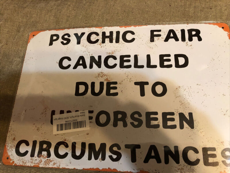 Metal Sign- Psychic Fair Canceled Due TO Unforseen Circumstances