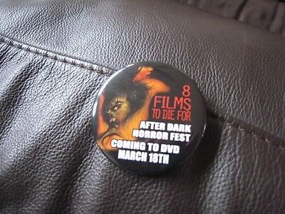 """8 FILMS TO DIE FOR AFTER DARK HORROR FEST~ PIN BACK BUTTON~ 2 1/2""""~"""