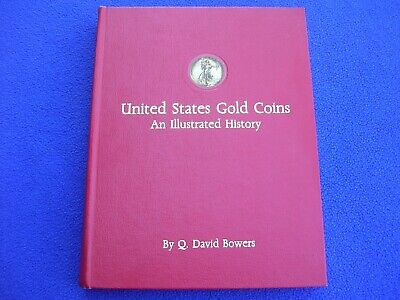 United States Gold Coins An Illustrated History by Q. David Bowers Hardback Book