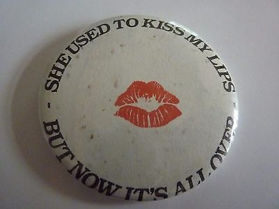 """KISS """"SHE USED TO KISS MY LIPS""""  Vintage 1970's - 1980's Metal  Badge 2 ¼"""""""