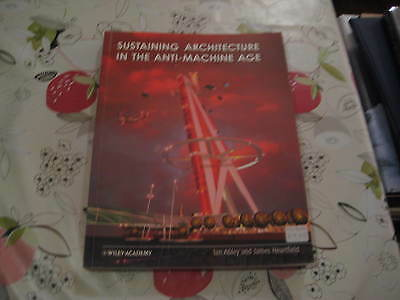 SUSTAINING ARCHITECTURE IN THE ANTI MACHINE AGE IAN ABLEY JAMES HEARTFIELD BOOK