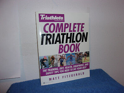 Complete Triathlon Book : The Training, Diet, Health, Equipment, and Safety Tips