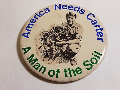 America Needs Carter - A Man Of The Soil -1976 PRESIDENTIAL Campaign Button
