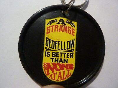"A STRANGE BEDFELLOW IS BETTER THAN  , Vintage  1970's - 1980's   KEYRING **2 "" *"