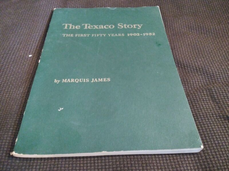 The Texaco Story First Fifty Years 1902-1952 Texaco Oil Company
