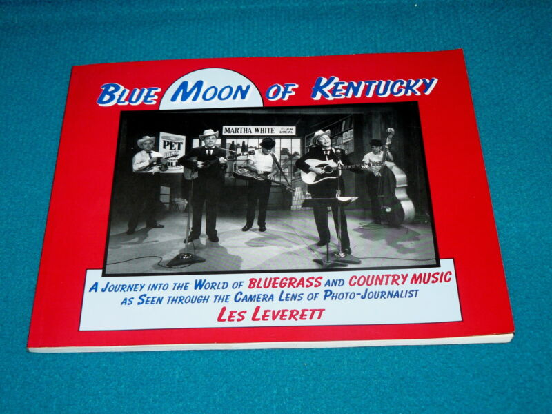 Les Leverett : BLUE MOON of KENTUCKY : Bluegrass & Country Music PHOTO BOOK