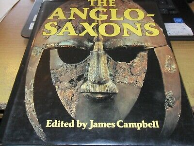 The Anglo-Saxons by James Campbell   Eric John   Patrick Wormald. Published 1982