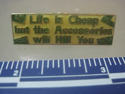 Novelty lapel pin life is cheap but the accessories will kill you  hat pin (Cheap Lapel Pins)