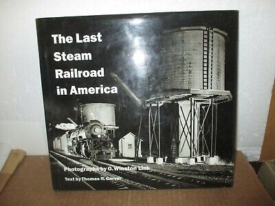 The Last Steam Railroad In America by O. Winston Link, Thomas H. Garver (2000,