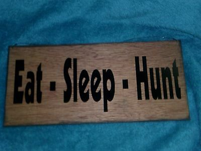 Wood Sign Home Decor Handmade Eat Sleep Hunt Hunting Man Cave  Blk Lettering