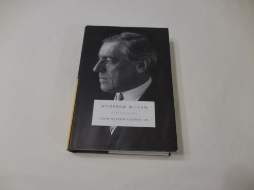 Woodrow Wilson A Biography 2009 Hardcover Cooper WWI Princeton Roosevelt France