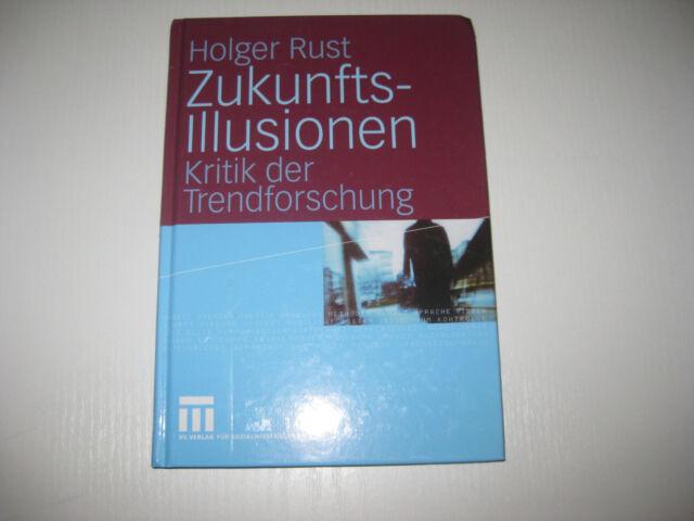 Zukunftsillusionen von Holger Rust (2008, Gebundene Ausgabe)