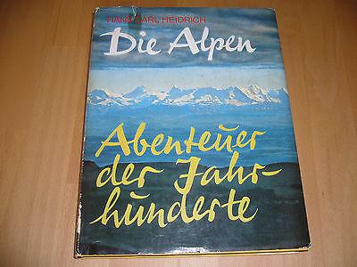 Die Alpen Abenteuer der Jahrhunderte von Hans Carl Heidrich