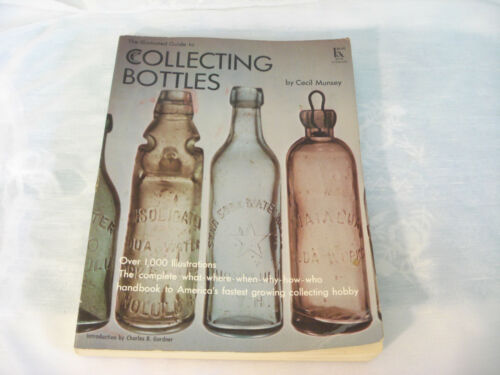 ILLUSTRATED GUIDE TO COLLECTING BOTTLES Munsey 1970 Soft Cover 1000+ Pictures !