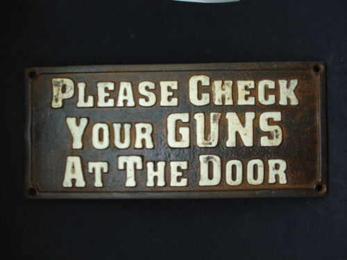 Please Check Your Guns At The Door Cast Iron Plaque Sign