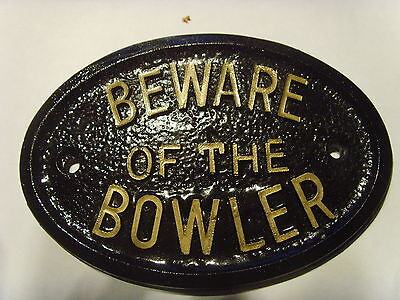 BEWARE of the BOWLER  HOUSE SIGN CROWN GREEN BUSINESS GARAGE PLAQUE