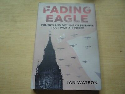 Fading Eagle Politics and Decline of Britain's Post-War Air Force