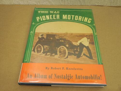 This Was Pioneer Motoring Hardcover Book by Robert F. Karolevitz