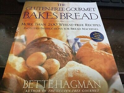 The Gluten-Free Gourmet Bakes Bread : More Than 200 Wheat-Free Recipes by Bette