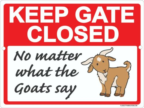 """Keep Gate Closed No Matter What the Goats Say Sign 9""""x12"""" Metal Outdoor Farm"""