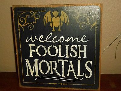 WELCOME FOOLISH MORTALS    primitive wood sign halloween
