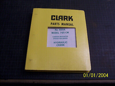 Clark Parts Manual Model 765 Cm No. 609a Hydraulic Crane N.o.s.