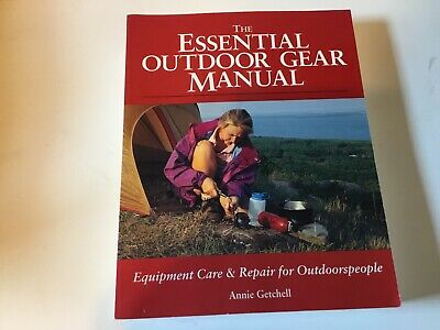 The Essential Outdoor Gear Manual : Equipment Care and Repair for Outdoorspeople