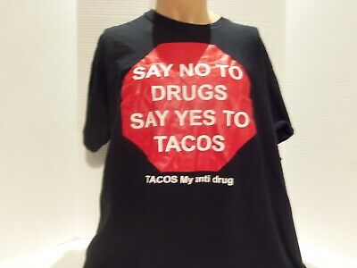 SAY NO TO DRUGS (YES TO TACOS- MY ANTI DRUG) T-SHIRT(XL) BLACK- TACOS- (Say No To Drugs Yes To Tacos)