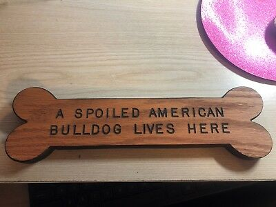 AMERICAN BULLDOG- A Spoiled American Bulldog Lives Here Wooden Sign ()