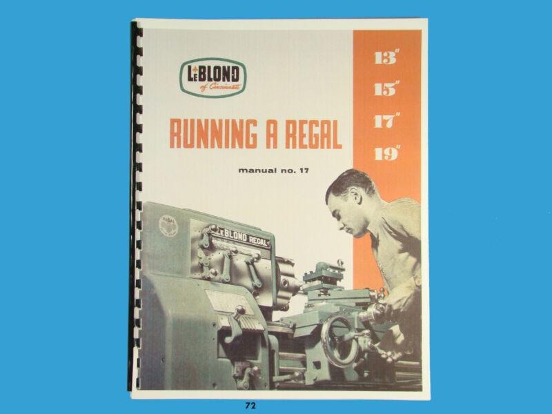 """LeBLOND """"Running a Regal"""" Lathe Sizes 13"""", 15"""", 17"""", & 19"""" Op, Maint, Manual*72"""