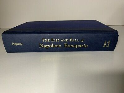 The Rise And Fall Of Napoleon Bonaparte By Asprey (2000) Hardback Book No