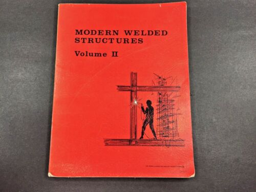 Modern Welded Structures Volume II 2 ~ James F Lincoln Arc Welding Foundation