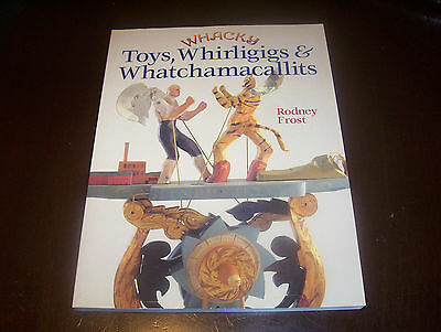 Whacky Toys, Whirligigs And Whatchamacallits By Rodney Frost Whirligig Toy Book