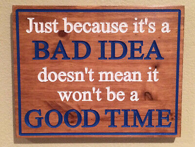 Just because it's a BAD IDEA, Funny Signs, Gift, Graduate, Good - Graduation Sign Ideas