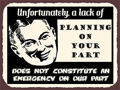 Unfortunayely A Lack Of Planning On Your Part, Retro metal Sign/Plaque,